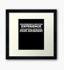 Good Judgement Funny Quote  Framed Print