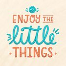 Enjoy the Little Things by Taylor Adkins