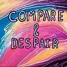 Compare & Despair by Kari Sutyla