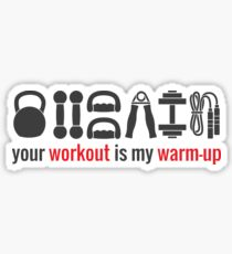Your workout is my warmup Sticker