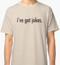 i've got jokes Classic T-Shirt