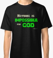 Nothing is impossible for God Classic T-Shirt