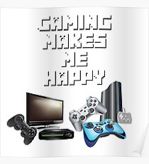 Gaming Makes Me Happy Poster