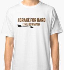 I Brake For Bard (The Bowman)  Classic T-Shirt