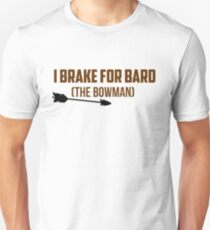 I Brake For Bard (The Bowman)  Unisex T-Shirt