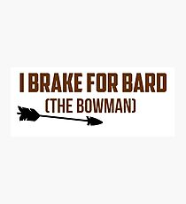 I Brake For Bard (The Bowman)  Photographic Print