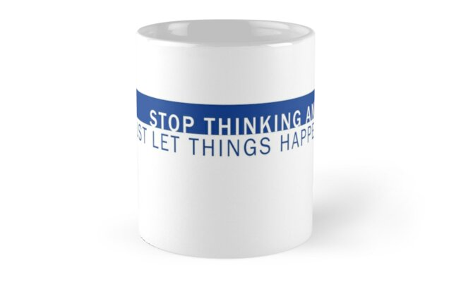 Stop Thinking and Let Things Happen by MiraclesHappen