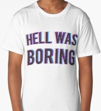 Hell Was Boring Long T-Shirt