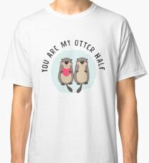You are My Otter Half – Funny Otter Lover T-Shirt  Classic T-Shirt