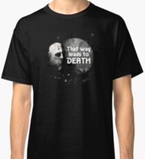 That Way Leads To Death Classic T-Shirt