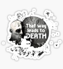 That Way Leads To Death Sticker