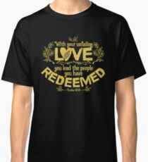 You have led in your steadfast love the people whom you have redeemed Classic T-Shirt