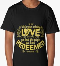 You have led in your steadfast love the people whom you have redeemed Long T-Shirt