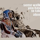 SOME WALKS YOU HAVE TO TAKE ALONE by ARTito