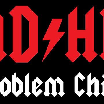 ADHD - Problem Child by billythekidtees