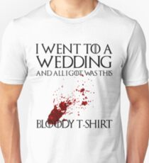 I went to a wedding and all I got was this bloody t-shirt Unisex T-Shirt