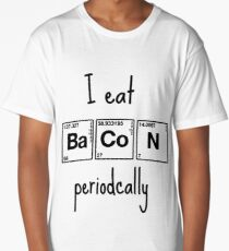 I eat bacon periodically Long T-Shirt