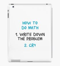 How To Do Math 1. Write Down The Problem 2. Cry - Funny Mathematics Mathematician Apparel Gift iPad Case/Skin