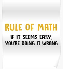 Rule Of Math - If It Seems Easy, You're Doing It Wrong - Funny Mathematics Mathematician Apparel Gift Poster
