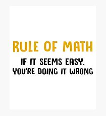 Rule Of Math - If It Seems Easy, You're Doing It Wrong - Funny Mathematics Mathematician Apparel Gift Photographic Print