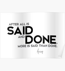 more is said than done - aesop Poster