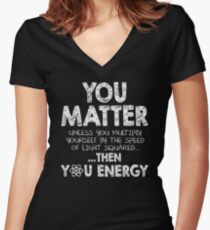 You Matter Unless You Multiply Yourself by the Speed of Light Squared... ... Then You Energy Women's Fitted V-Neck T-Shirt