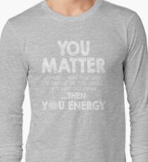 You Matter Unless You Multiply Yourself by the Speed of Light Squared... ... Then You Energy Long Sleeve T-Shirt