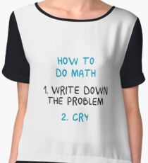 How To Do Math 1. Write Down The Problem 2. Cry - Funny Mathematics Mathematician Apparel Gift Women's Chiffon Top