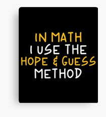 In Math I Use The Hope & Guess Method - Funny Mathematics Mathematician Apparel Gift Canvas Print