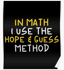 In Math I Use The Hope & Guess Method - Funny Mathematics Mathematician Apparel Gift Poster