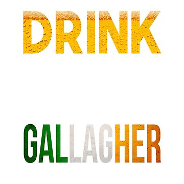 Drink Like A Gallagher Love A Good Beer by KTLTD