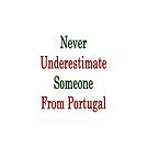 Never Underestimate Someone From Portugal  by supernova23
