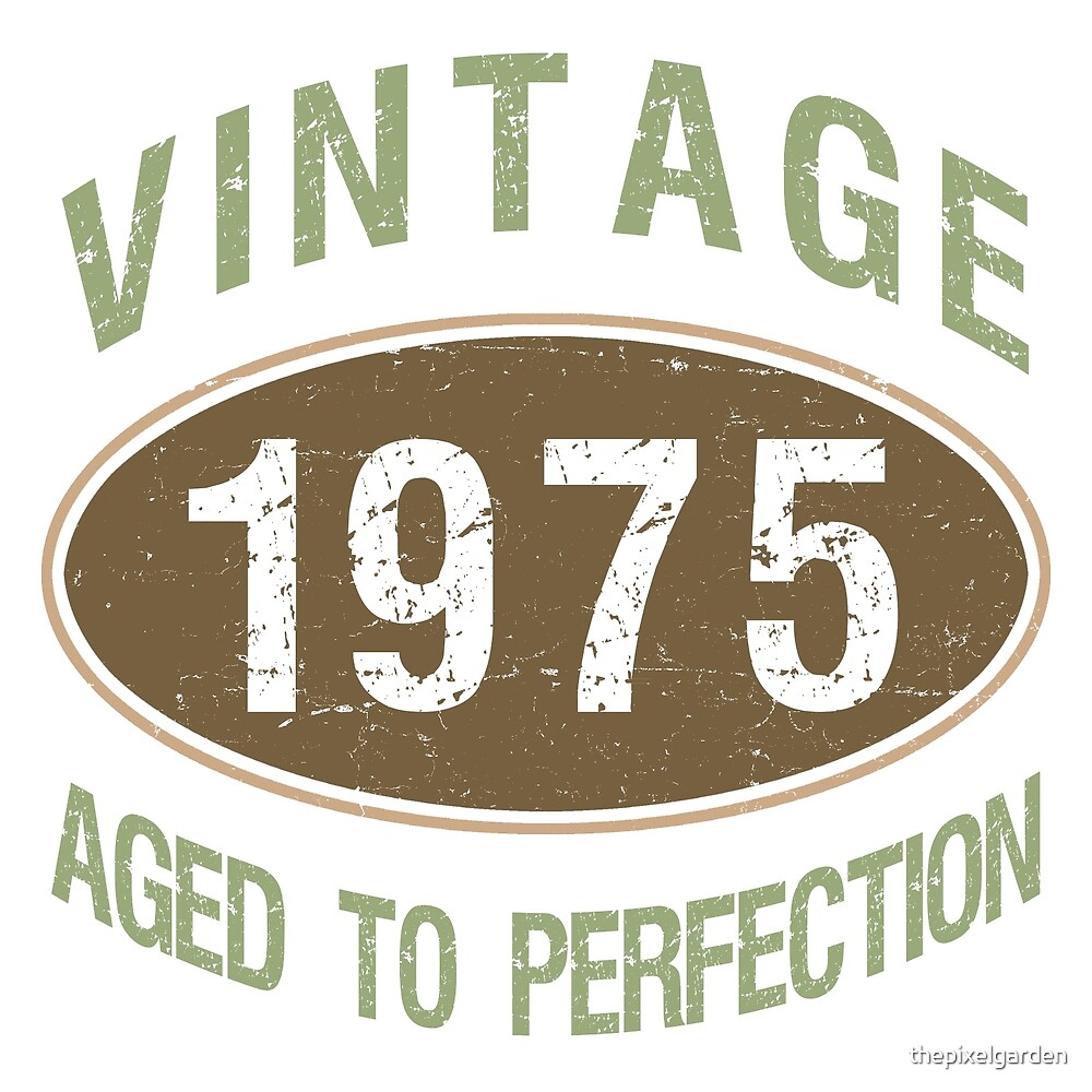 1975 Aged To Perfection by thepixelgarden