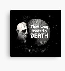 That Way Leads To Death Canvas Print