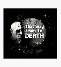 That Way Leads To Death Photographic Print