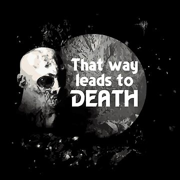 That Way Leads To Death by matepaint