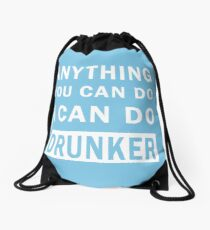 Anything You Can Do I Can Do Drunker t-shirt Drawstring Bag