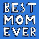 Best Mom Ever Cool Cute Gift Mother Family Mum by Sid3walkArt