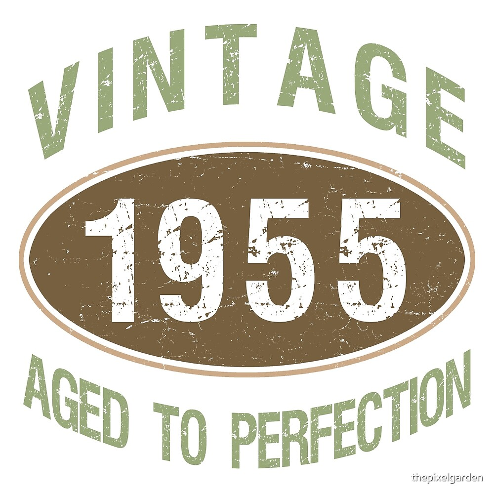 1955 Aged To Perfection by thepixelgarden