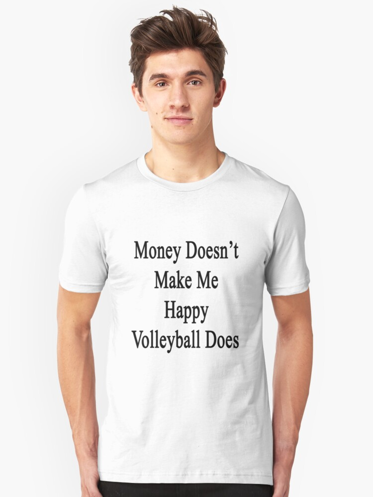 Money Doesn't Make Me Happy Volleyball Does  Unisex T-Shirt Front