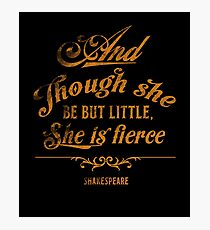 And Though She Be But Little, She Is Fierce Quote T Shirt Photographic Print