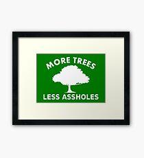 More trees, less assholes Framed Print