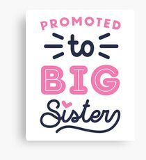 Big Sister Shirt Promoted To Big Sister Quote Baby Toddler Infants and Adult Sizes Canvas Print