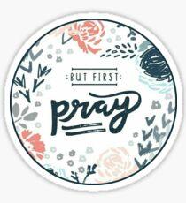 But First Pray Sticker