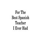 For The Best Spanish Teacher I Ever Had  by supernova23