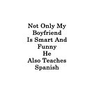 Not Only My Boyfriend Is Smart And Funny He Also Teaches Spanish  by supernova23