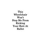 This Wheelchair Won't Stop Me From Kicking Your Butt At Ballet  by supernova23