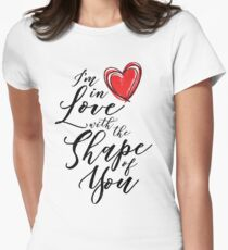 I'm in Love with the Shape of You  Women's Fitted T-Shirt