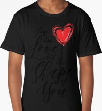 I'm in Love with the Shape of You  Long T-Shirt