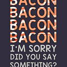 Bacon Bacon by HandDrawnTees